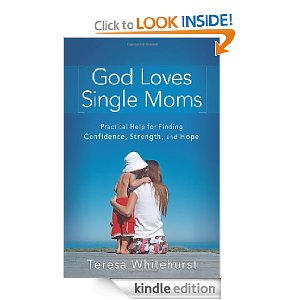 Free on Kindle: God Loves Single Moms: Practical Help for Finding Confidence, Strength, and Hope (List Price $12.99)