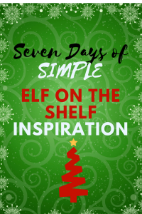 A Week of Simple Elf on the Shelf Inspiration!